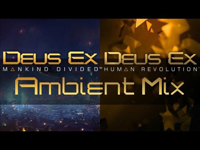 Deus Ex Ambient Mix (Mankind Divided Human Revolution)
