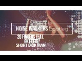20 Fingers feat. Gillette - Short Dick Man (Noise Walkers Bootleg)