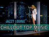 CHILLOUT TOP MUSIC JAZZY NIGHT SMOOTH JAZZ RELAXING LOUNGE MUSIC 2018