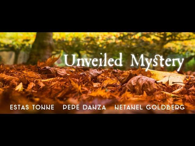 Unveiled Mystery - Estas Tonne ‖ Netanel Goldberg ‖ Joseph Pepe Danza