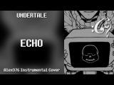 Undertale - ECHO (Alex376 Instrumental Cover)