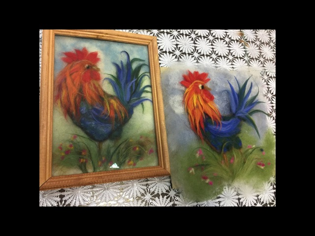 ЖИВОПИСЬ ШЕСТЬЮ -- ПЕТУХ FELTING of PICTURE HOW TO MAKE A PICTURE of WOOL