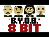 B.Y.O.B. 8 Bit Universe Tribute to System of a Down