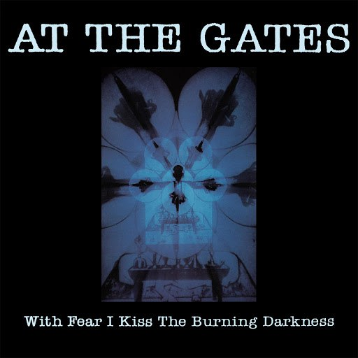 At the Gates альбом With Fear I Kiss the Burning Darkness
