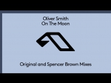 Oliver Smith - On The Moon (Spencer Brown Remix)