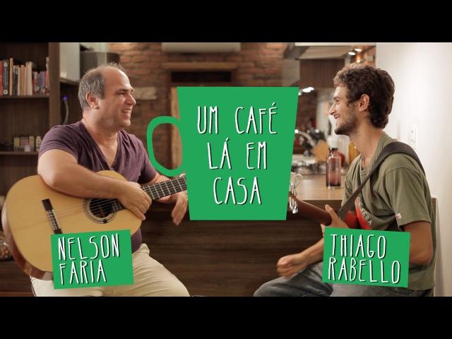 Um café lá em casa com Thiago Rabello e Nelson Faria