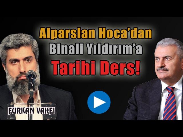 Alparslan Kuytul Hocaefendi'den, Binali Yıldırım'a Tarihi Ders!