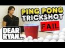 Ping Pong Trickshots! Dear Ryan