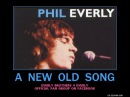 Phil Everly ( RIP ) ~ A New Old Song