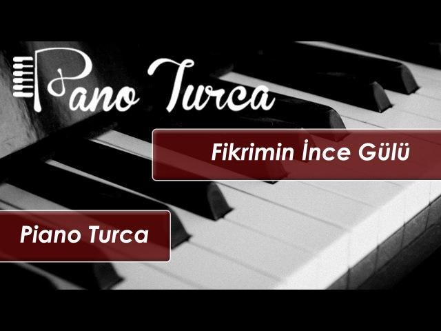 Fikrimin İnce Gülü - Huzurun Piyano Hali