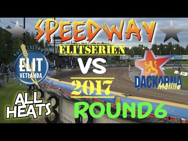Speedway 2017 Elitserien Round 6 Elit Vetlanda VS Dackarna Malilla All Heats