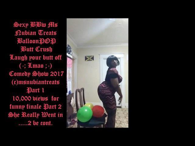 BALLOON POP BUTT CRUSH TOTAL DESTROYED BY NUBIAN BOOTY DA TAKE DOWN SEXY BBW AFRICAN BAIKOKO COMEDYT
