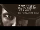 Faada Freddy - Reality Cuts Me Like a Knife (Bass Fly &amp Laurent L Remix)