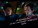 Sam Dean - All that matters now, all that's ever mattered, is that we're together