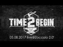 Time2begin Интересно что 05 08 2017 live@Zoccolo 2 0