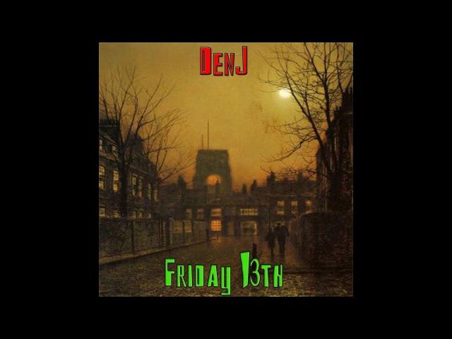 DenJ - Friday 13th (Audio)