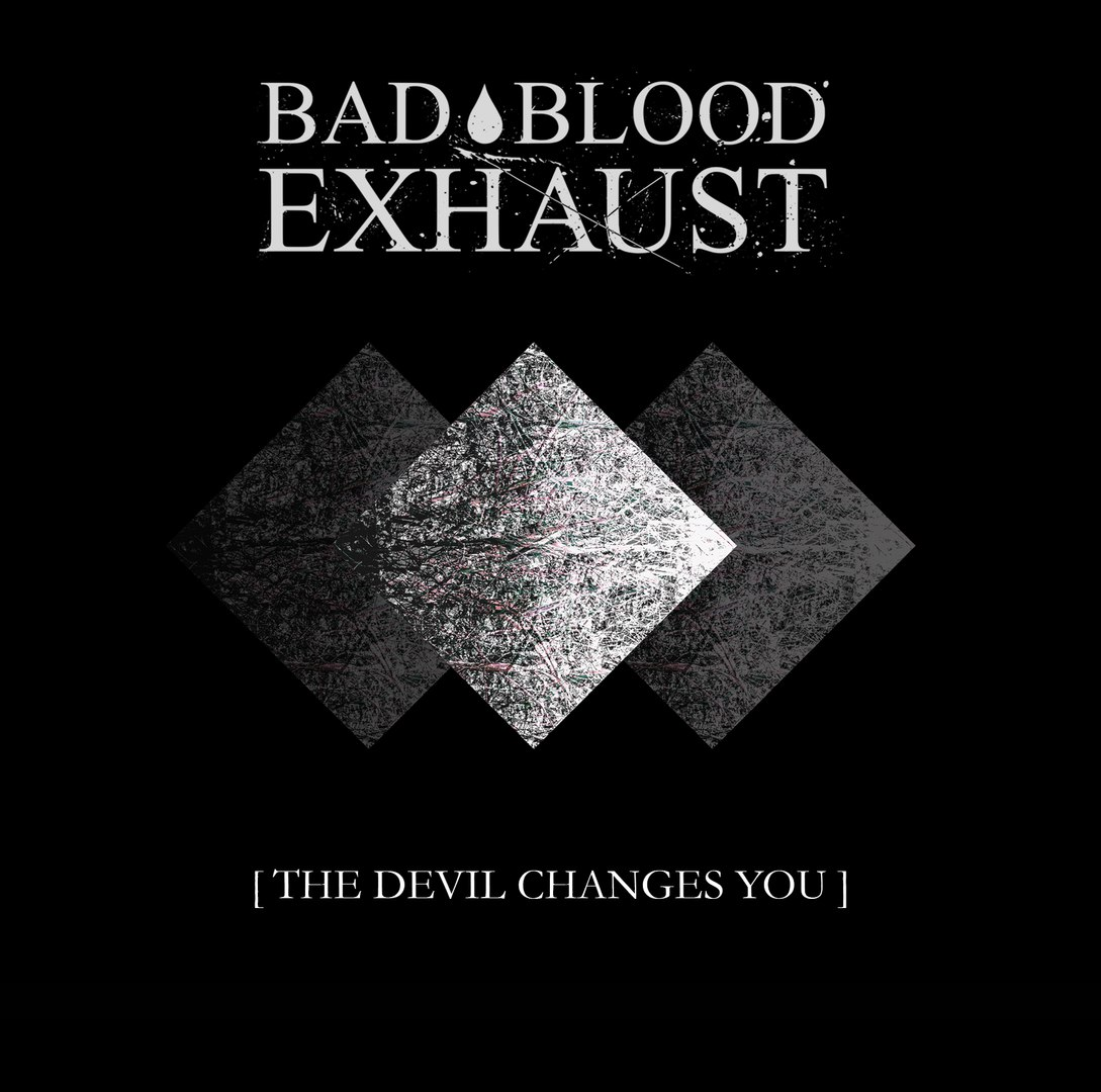 Bad Blood Exhaust - [The Devil Changes You] [EP] (2017)