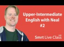 Upper-Intermediate English with Neal 2