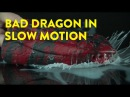 Bad Dragon in Slow Motion
