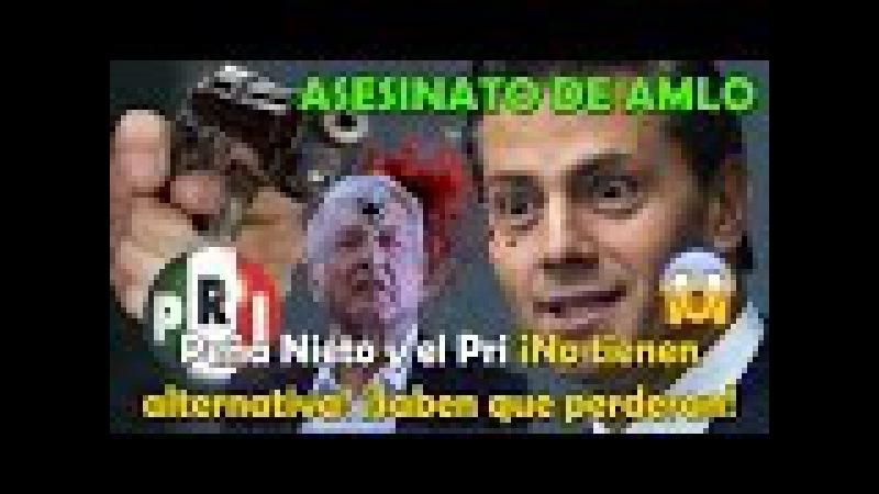 Peña Nieto y el PRI ¡Planean asesinar a LÓPEZ OBRADOR! Como a Luis Donaldo Colosio