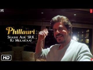 Phillauri   Shashi Meets SRK  Shah Rukh Khan   Anushka Sharma   Diljit dosanjh   Suraj Sharma