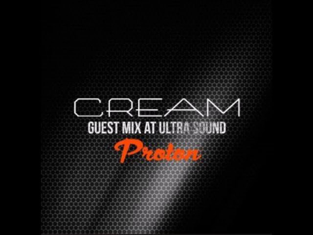 Cream - Guest Mix at Ultra Sound on Proton Radio - September 2017