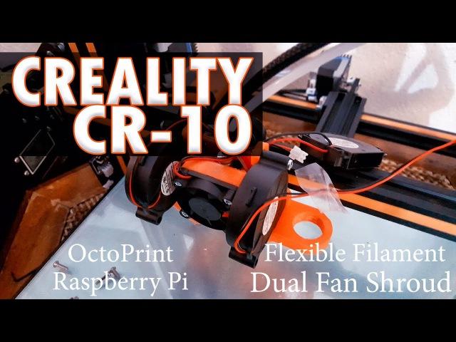 Creality CR-10 Printing Flexible Filament!   DUAL FAN UPGRADE Raspberry Pi
