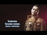 Subxan - Sevma dema  Субхан - Севма дема (music version)