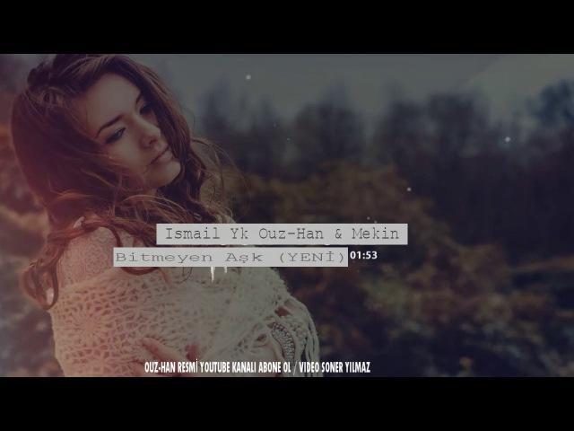 İsmail Yk Ft Ouz-HanMekin - Bitmeyen Aşk