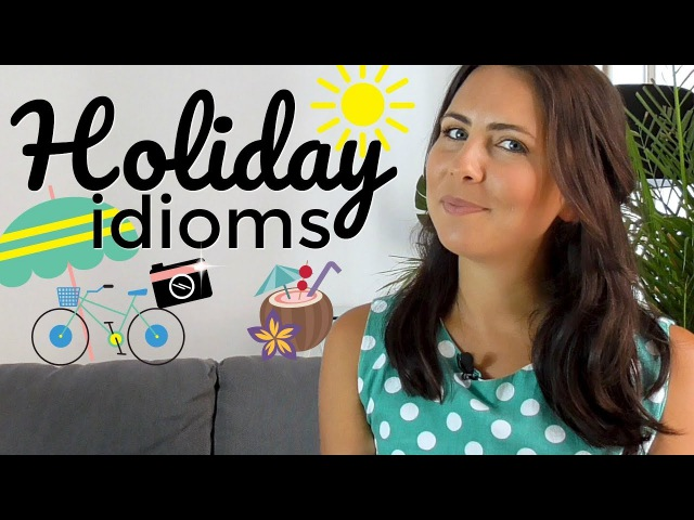How To Use English Idioms   Holiday Idioms ☀️🌺🌴🍹