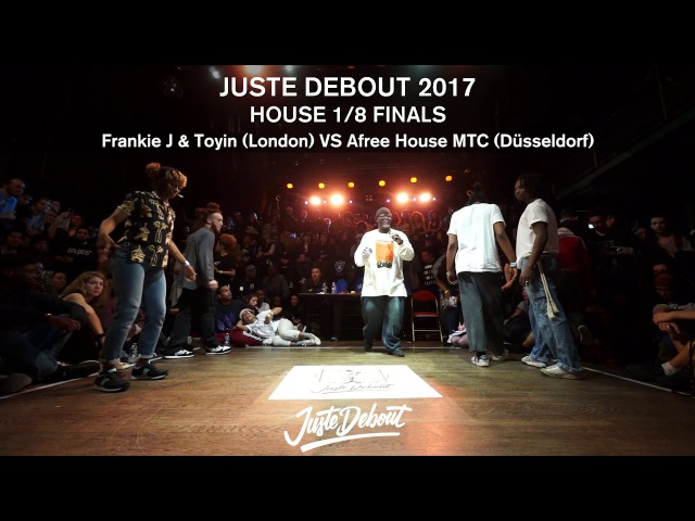 Frankie J Toyin VS Afree House MTC - 1/8 HOUSE FINALS - JUSTE DEBOUT 2017