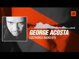 Techno Radio George Acosta Lostworld Radio 615 23-06-2017
