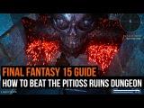 Final Fantasy XV guide - Как пройти данж Pitioss Ruins