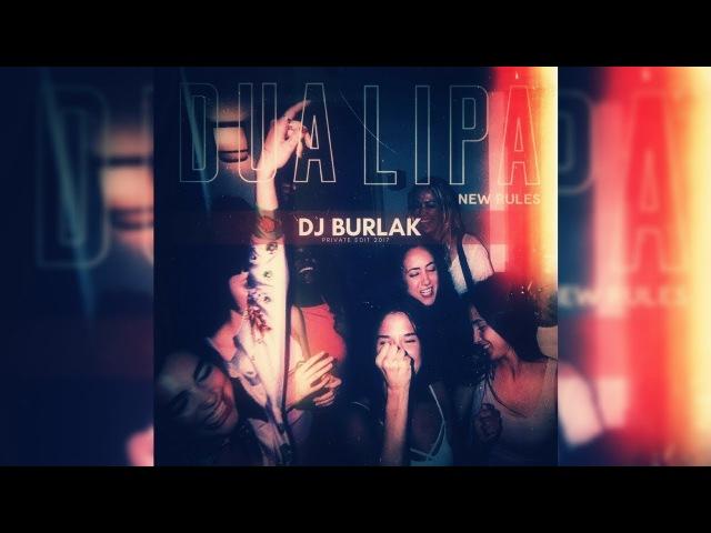 Dua Lipa - New Rules ( Dj Burlak Private Edit 2017 )