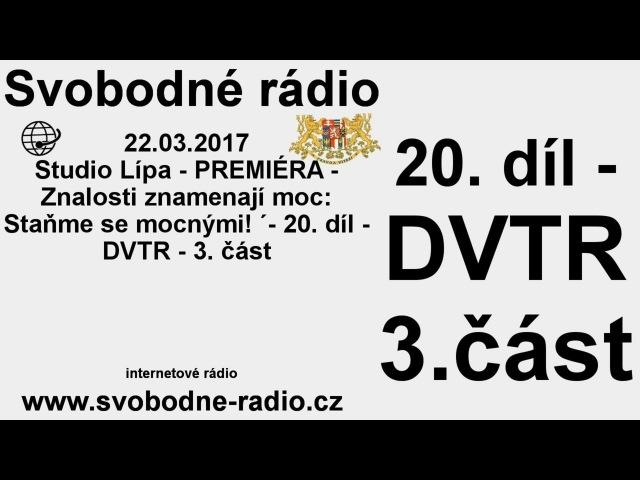 Svobodné rádio 22.03.2017 20. díl - DVTR - 3. část