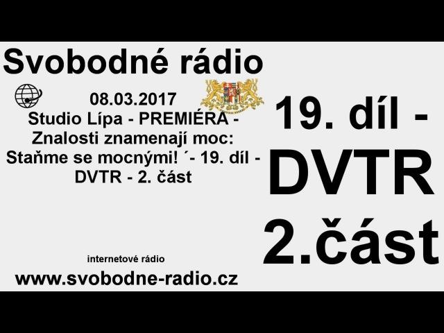 Svobodné rádio 08.03.2017 19. díl - DVTR - 2. část