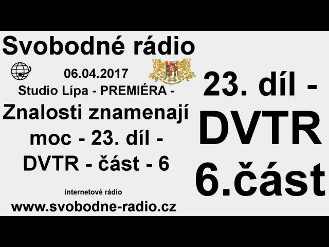 Svobodné rádio 06.04.2017 23. díl - DVTR - část - 6