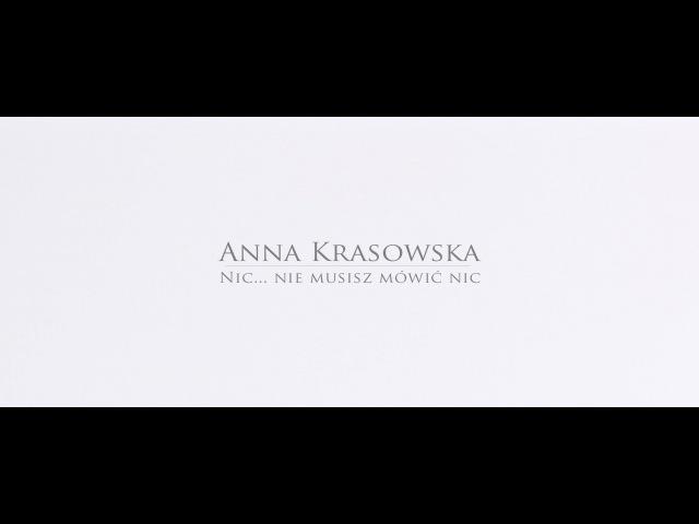 Anna Krasowska - Nic... nie musisz mówić nic