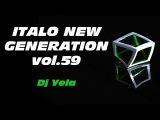 ITALO DISCO NEW GENERATION by Dj Yela vol.59 disco 80 2017