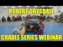 Robert Drysdale BJJ Cradle Darce Brabo Choke Series Webinar with David Avellan