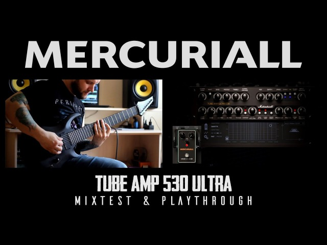 Mercuriall Tube Amp 530 Ultra - Mixtest Playthrough