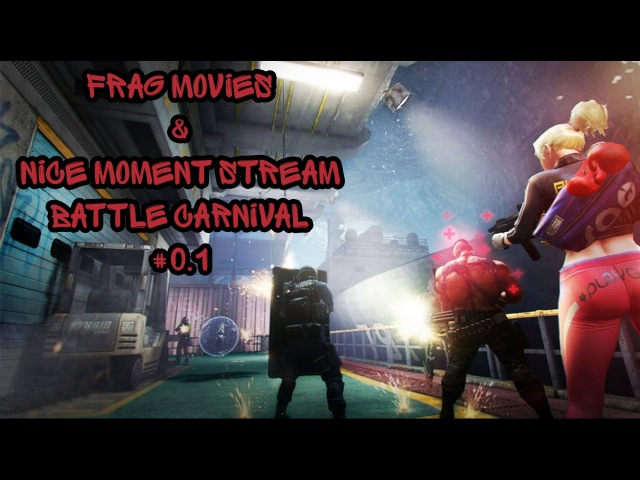 Frag movies Nice moment Battle Carnival Stream 0.1