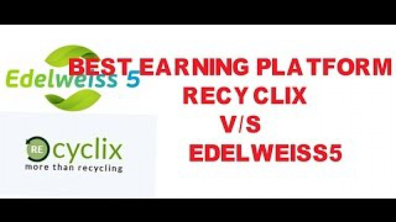 RECYCLIX VS EDELWEISS5 HOW TO MAKE MONEY ONLINE FAST