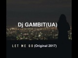 Dj GAMBIT(UA) - Let Me Go (Original 2017)
