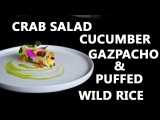 How To Make Crab Salad With Cucumber Gazpacho &amp Puffed Wild Rice