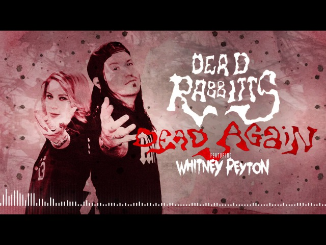 THE DEAD RABBITTS FT WHITNEY PEYTON Dead Again Official Stream