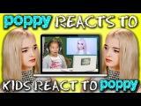 POPPY REACTS TO KIDS REACT TO POPPY