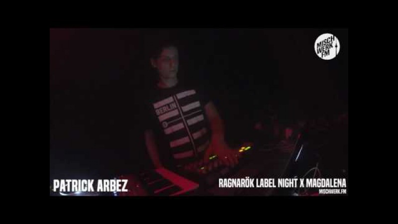 Patrick Arbez @ Ragnarök Labelnight | Magdalena | mischwerk.fm