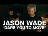 Jason Wade (Lifehouse) - Dare You To Move