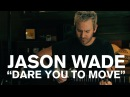 Jason Wade (Lifehouse) - Dare You To Move